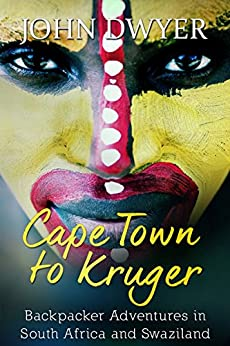 Cape Town to Kruger: Backpacker Adventures in South Africa and Swaziland (Round the World Travel Book 1) by [John Dwyer]