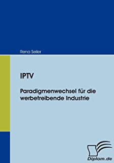 Iptv: Paradigmenwechsel für die werbetreibende Industrie