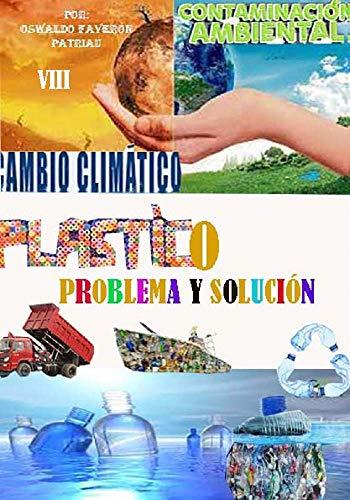 Plástico: Problema y Solución (Contaminación Ambiental y Cambio Climático nº 8)