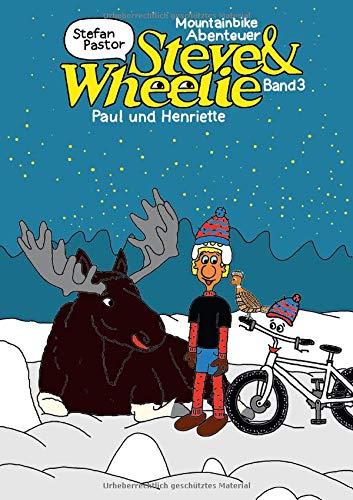 Steve & Wheelie - Mountainbike Abenteuer: Paul und Henriette