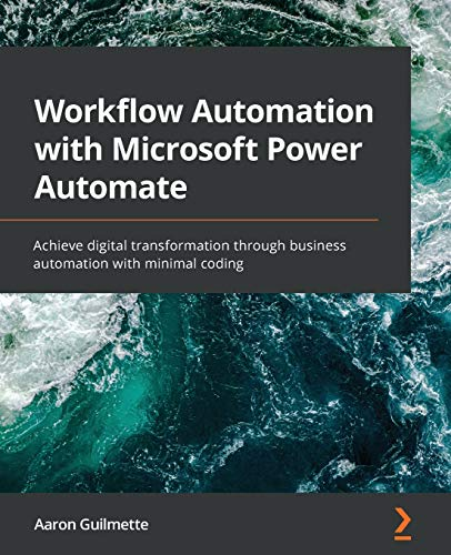 Compare Textbook Prices for Workflow Automation with Microsoft Power Automate: Achieve digital transformation through business automation with minimal coding  ISBN 9781839213793 by Guilmette, Aaron