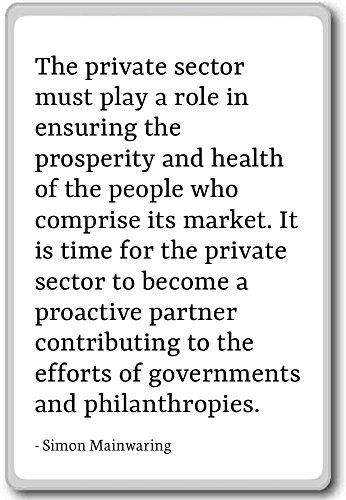 De particuliere sector moet een rol spelen in ens. - Simon Mainwaring citaten koelkast magneet