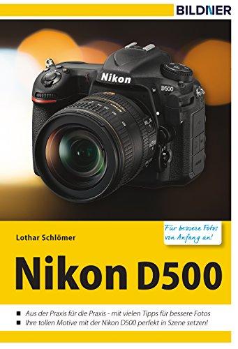 Nikon D500 - Für bessere Fotos von Anfang an!: Das Kamerahandbuch für den praktischen Einsatz (German Edition)