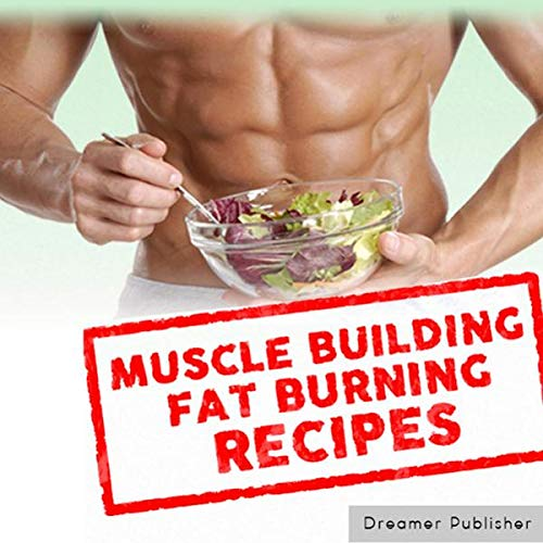 Muscle Building Fat Burning Recipes audiobook cover art