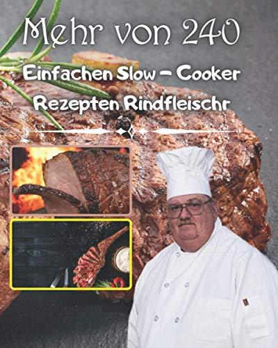 mehr von 240 einfachen Slow - Cooker Rezepten Rindfleisch: Ideal zum Kochen der köstlichsten Mahlzeiten zum Mittagessen