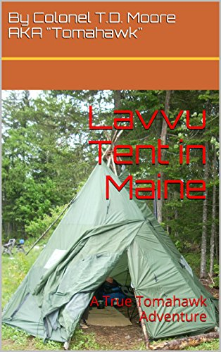 Lavvu Tent in Maine: A True Tomahawk Adventure (Tomahawk adventures Book 1)