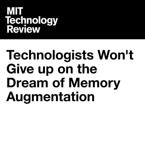 Technologists Won't Give Up on the Dream of Memory Augmentation | Signe Brewster