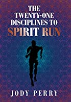 The Twenty-one Disciplines to Spirit Run