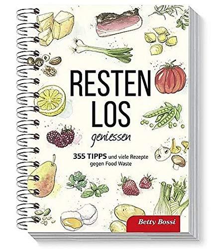 Betty Bossi Restenlos genießen Kochbuch - 355 Tipps und Rezepte gegen Food Waste