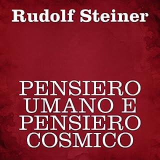 Pensiero umano e pensiero cosmico                   Di:                                                                                                                                 Rudolf Steiner                               Letto da:                                                                                                                                 Silvia Cecchini                      Durata:  2 ore e 39 min     5 recensioni     Totali 4,0