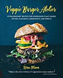 Veggie Burger Atelier: Extraordinary Recipes for Nourishing Plant-Based Patties, Plus Buns, Condiments, and Sweets hamburger patties Oct, 2020