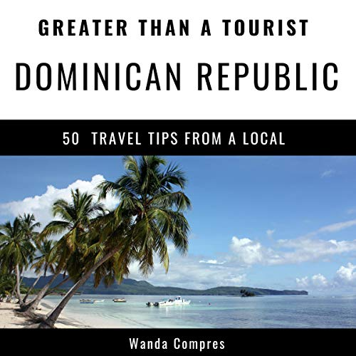 Greater Than a Tourist - Dominican Republic audiobook cover art