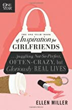 The One Year Book of Inspiration for Girlfriends: Juggling Not-So-Perfect, Often-Crazy, but Gloriously Real Lives (One Yea...