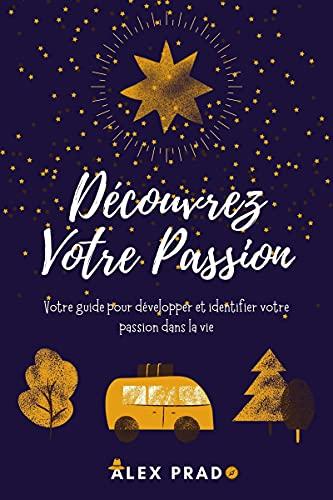 Couverture du livre Découvrez Votre Passion: Votre guide pour développer et identifier votre passion dans la vie