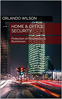 Home & Office Security: Protection of Residences & Businesses by [Orlando Wilson]