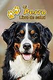 Mi Perro Libro de salud: Boyero de Berna   109 páginas 15cm x 23cm A5   Cuaderno para llenar   Agenda de Vacunas   Seguimiento Médico   Visitas Veterinarias   Diario de un Perro   Contactos