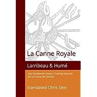 La Canne Royale: Two Nineteenth Century Training Manuals for La Canne de Combat