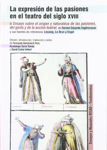 La expresión de las pasiones en el teatro del siglo XVIII: El Ensayo sobre el origen y naturaleza de las pasiones, del gesto y de la acción teatral, ... Le Brun y Engel: 194 (Arte / Teoria teatral)
