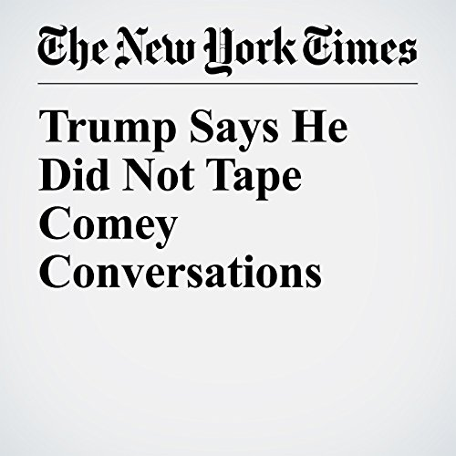 Trump Says He Did Not Tape Comey Conversations copertina