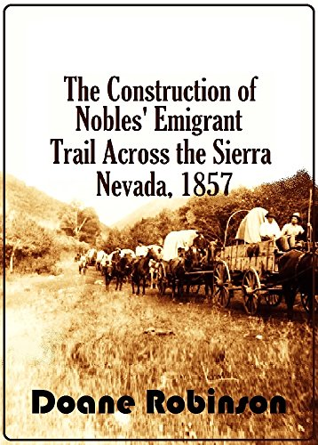 The Construction of Nobles' Emigrant Trail Across the Sierra Nevada, 1857 (1912)