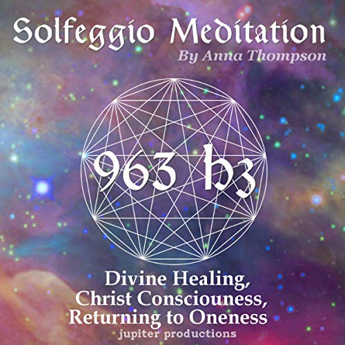 963 Hz Solfeggio Meditation: Divine Healing, Christ Consciousness, Returning to Oneness cover art