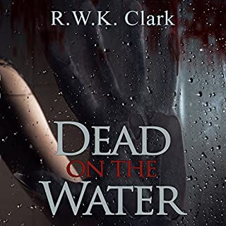 Dead on the Water: Abandon Ship                   By:                                                                                                                                 R W K Clark                               Narrated by:                                                                                                                                 Domino Lane                      Length: 4 hrs and 49 mins     Not rated yet     Overall 0.0
