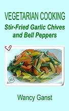 Vegetarian Cooking: Stir-Fried Garlic Chives and Bell Peppers (Vegetarian Cooking - Vegetables and Fruits Book 114)