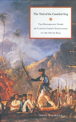 The Trial of the Cannibal Dog: The Remarkable Story of Captain Cook's Encounters in the South Seas