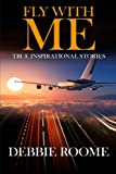 Fly with Me: Inspirational Life Lessons for Travellers Through Life