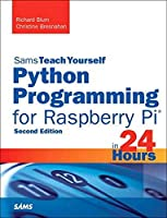Python Programming for Raspberry Pi, Sams Teach Yourself in 24 Hours (2nd Edition) (Sams Teach Yourself -- Hours)