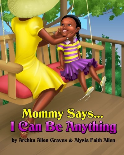 Mommy Says... I Can Be Anything by Archita Allen Graves (2014-08-21)
