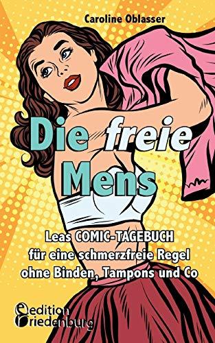Die freie Mens - Leas COMIC-TAGEBUCH für eine schmerzfreie Regel ohne Binden, Tampons und Co: Die freie Menstruation für Mädchen und Frauen