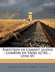Partition de l\'amant jaloux: comédie en trois actes ... uvre XV (French Edition)