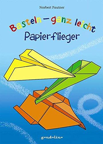 Basteln – ganz leicht Papierflieger: Flugzeuge aus Papier falten. Das Bastelbuch für Kinder ab 4 Jahre für nur 3,95 €