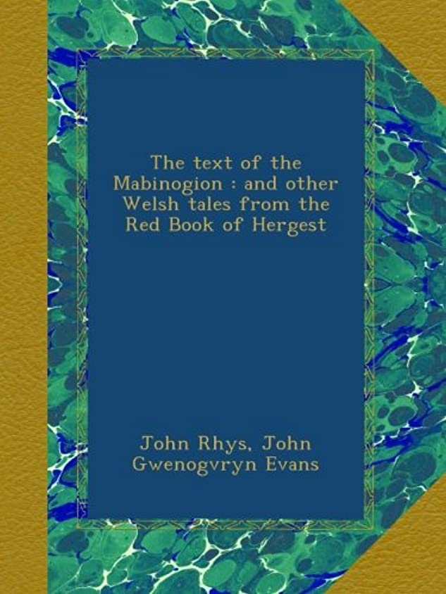 買収不実静脈The text of the Mabinogion : and other Welsh tales from the Red Book of Hergest