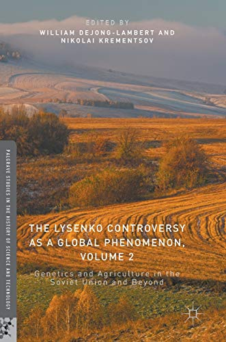 The Lysenko Controversy as a Global Phenomenon, Volume 2: Genetics and Agriculture in the Soviet Union and Beyond (Palgrave Stud