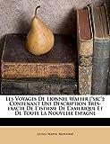 Les Voyages De Lionnel Waffer [sic]: Contenant Une Description Très-exacte De L'isthme De L'amerique Et De Toute La Nouvelle Espagne (French Edition)