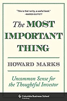 The Most Important Thing: Uncommon Sense for the Thoughtful Investor (Columbia Business School Publishing) by [Howard Marks]