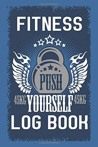 Push Yourself Fitness and Exercise Log Book: Track Your Progress, Cardio, Weights, Moods And More