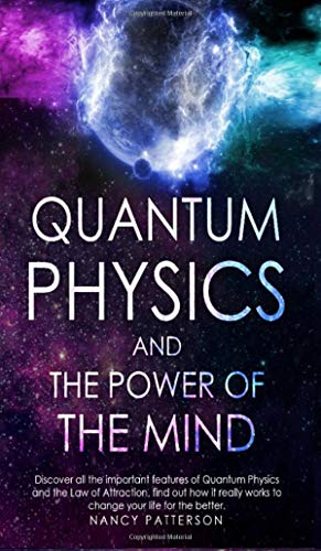 Compare Textbook Prices for Quantum Physics and the Power of the Mind: Discover all the important features of Quantum Physics and the Law of Attraction, find out how it really works to change your life for the better  ISBN 9781801699631 by Patterson, Nancy