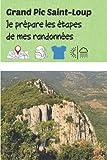 Grand Pic Saint-Loup Je prépare les étapes de mes randonnées: Carnet de voyage à remplir (15,24 cms X 22,86 cms, 100 pages)