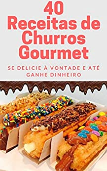 40 Receitas de Churros Gourmet: Se delicie à vontade e até ganhe dinheiro por [Editora Mundo dos Curiosos]