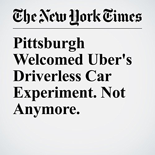 Pittsburgh Welcomed Uber's Driverless Car Experiment. Not Anymore. copertina