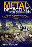 METAL DETECTING FOR BEGINNERS: Best Book for Beginners, Step by Step Guide, with Advanced Illustration for Finding Hidden Treasures (English Edition)