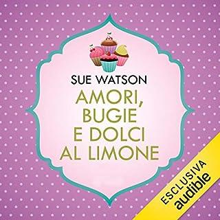 Amori, bugie e dolci al limone                   Di:                                                                                                                                 Sue Watson                               Letto da:                                                                                                                                 Silvana Fantini                      Durata:  8 ore e 49 min     27 recensioni     Totali 3,9