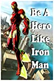 Be A Hero Like Iron Man: Marvel: Iron Man Composition Notebook: Blank Paper Notebook Journal,Workbook for Kids, Iron Man,Teens, Students for Back to ... ... Pages,Paper,9 x 6 110 pages)