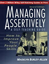 Managing Assertively: How to Improve Your People Skills: A Self-Teaching Guide (Wiley Self-Teaching Guides Book 134)