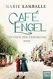 Café Engel: Töchter der Hoffnung. Roman (Café-Engel-Saga 3) (German Edition)
