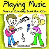 Playing Music - Coloring Book For Musical Kids: Guitar, Drums, Trumpet, Violin, Flute Fun & Motivational Colouring For Children