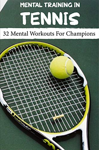 Mental Training In Tennis 32 Mental Workouts For Champions: Mental Component (English Edition)